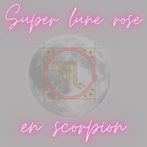 Mardi 27 avril 2021 : super lune rose en scorpion